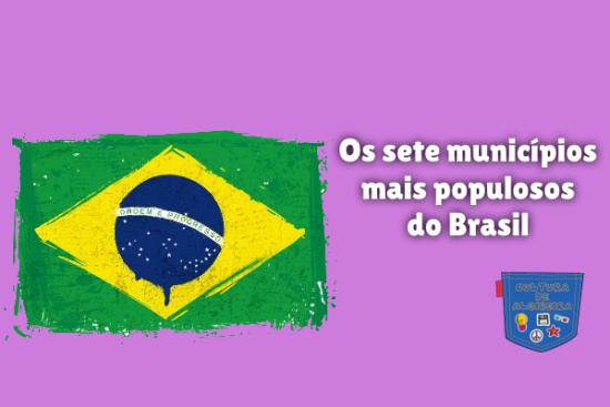 Os sete municípios mais populosos do Brasil Cultura de Algibeira