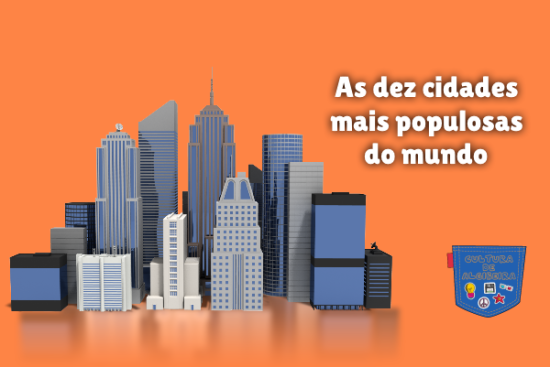 As dez cidades mais populosas do mundo Cultura de Algibeira