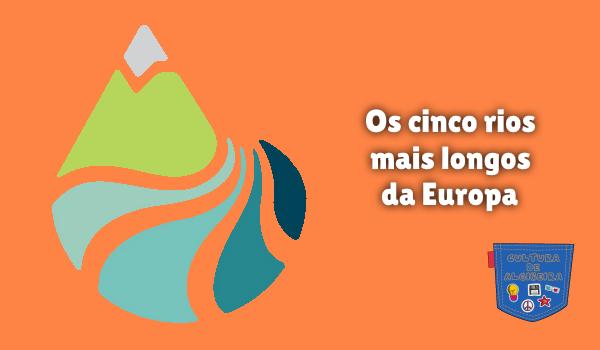 Os cinco rios mais longos da Europa Cultura de Algibeira