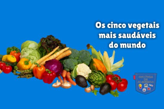 Os cinco vegetais mais saudáveis do mundo Cultura de Algibeira