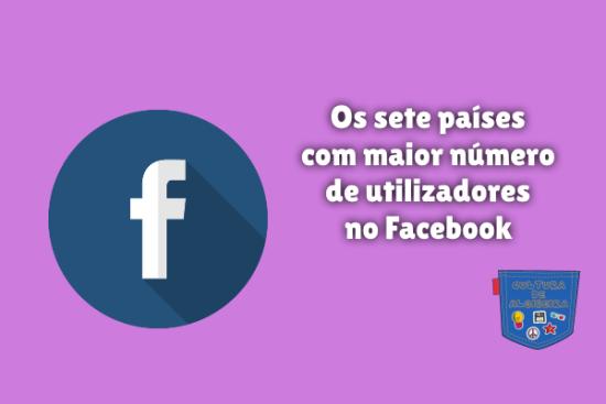 sete países mais utilizadores Facebook Cultura de Algibeira