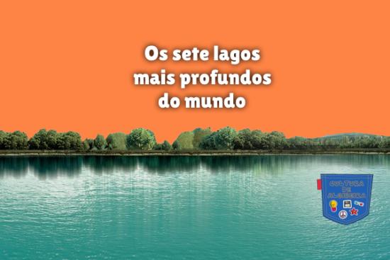 Os sete lagos mais profundos do mundo Cultura de Algibeira