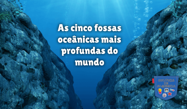 cinco fossas oceânicas mais profundas mundo Cultura de Algibeira