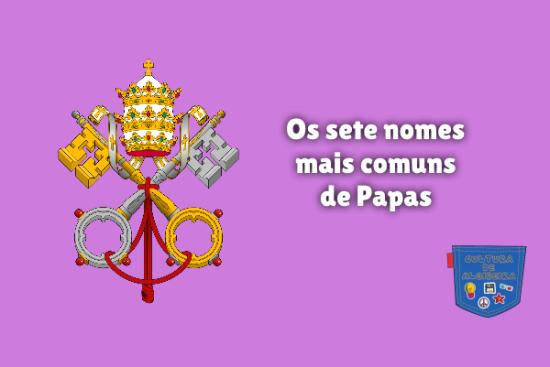 Os sete nomes mais comuns de Papas Cultura de Algibeira