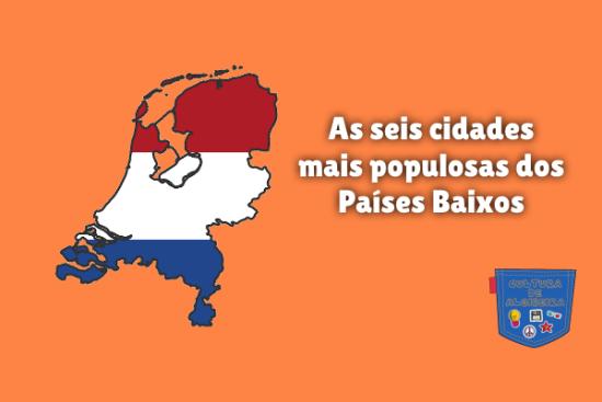 seis cidades mais populosas Países Baixos Cultura de Algibeira