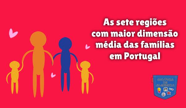regiões maior dimensão famílias Portugal Cultura de Algibeira