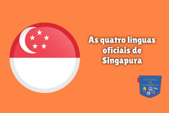 As quatro línguas oficiais de Singapura Cultura de Algibeira