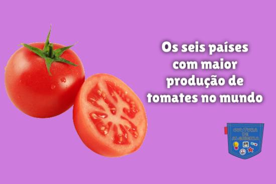 seis países maior produção tomates mundo Cultura de Algibeira