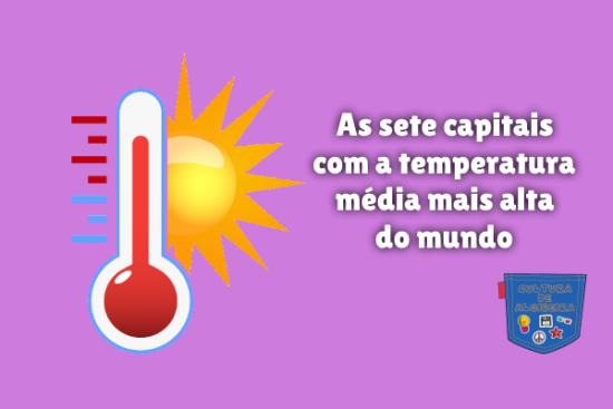 sete capitais temperatura mais alta mundo Cultura de Algibeira