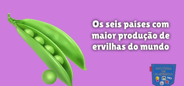 seis países maior produção ervilhas mundo Cultura de Algibeira