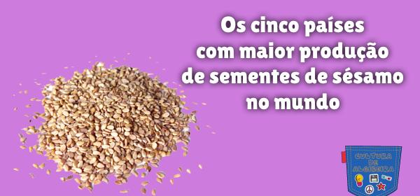 países mais produção sementes sésamo mundo Cultura de Algibeira