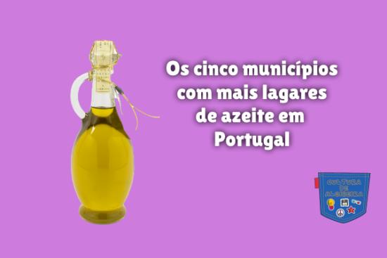 cinco municípios mais lagares azeite Portugal Cultura Algibeira