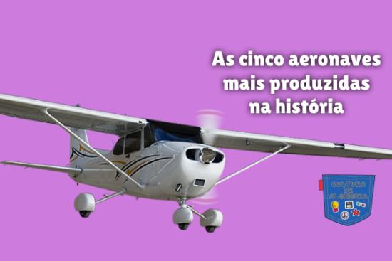 cinco aeronaves mais produzidas na história Cultura de Algibeira
