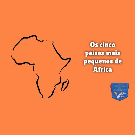 Os cinco países mais pequenos de África Cultura de Algibeira