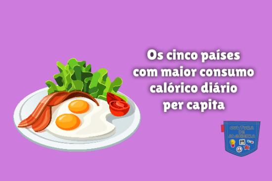 países maior consumo calórico diário capita Cultura de Algibeira