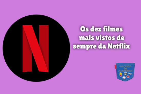 dez filmes mais vistos de sempre da Netflix Cultura de Algibeira