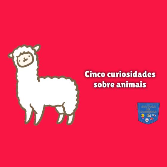 Cinco curiosidades sobre animais Cultura de Algibeira