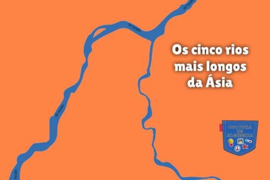 Os cinco rios mais longos da Ásia Cultura de Algibeira