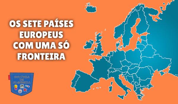 OS SETE PAÍSES EUROPEUS COM UMA SÓ FRONTEIRA Cultura de Algibeira