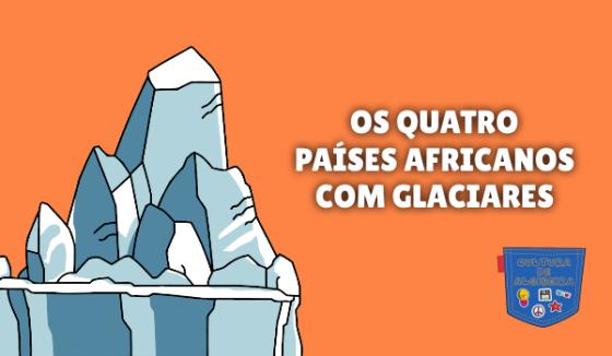 OS QUATRO PAÍSES AFRICANOS COM GLACIARES Cultura de Algibeira