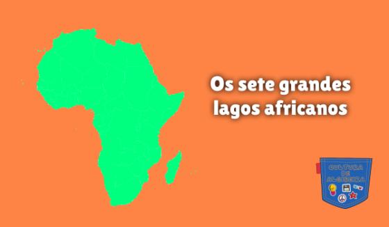OS SETE GRANDES LAGOS AFRICANOS Cultura de Algibeira