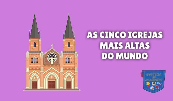 AS CINCO IGREJAS MAIS ALTAS DO MUNDO Cultura de Algibeira