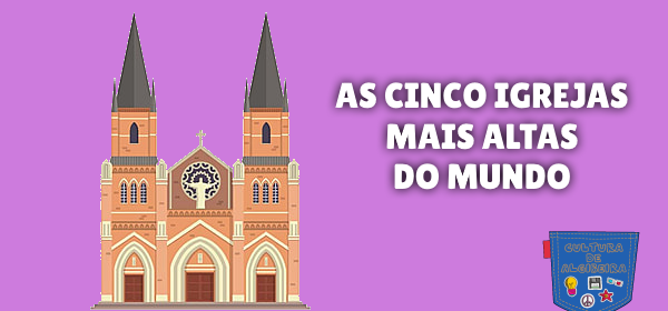 AS CINCO IGREJAS MAIS ALTAS DO MUNDO Cultura de Algibeira