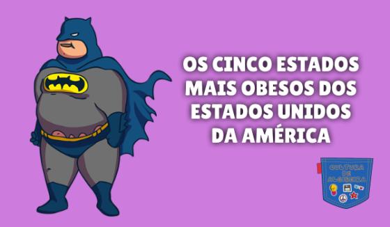CINCO ESTADOS OBESOS ESTADOS UNIDOS AMÉRICA Cultura de Algibeira