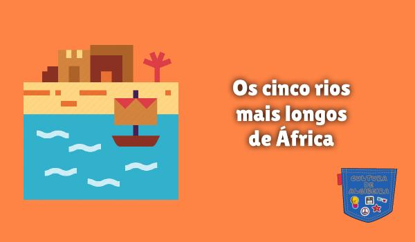 Os cinco rios mais longos de África Cultura de Algibeira