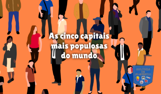 As cinco capitais mais populosas do mundo Cultura de Algibeira