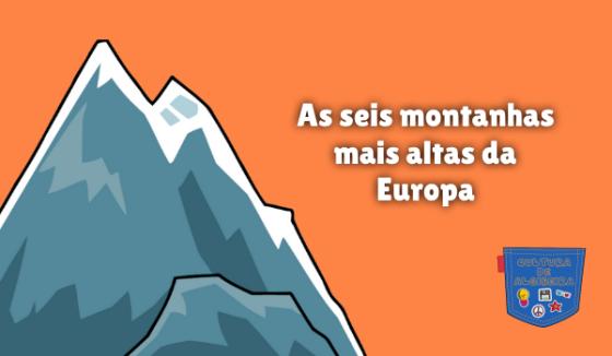 As seis montanhas mais altas da Europa Cultura de Algibeira
