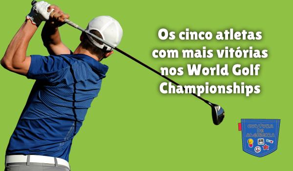cinco atletas vitórias World Golf Championships Cultura Algibeira