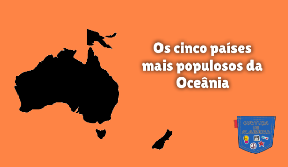Os cinco países mais populosos da Oceânia Cultura de Algibeira