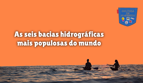 bacias hidrográficas mais populosas mundo Cultura de Algibeira
