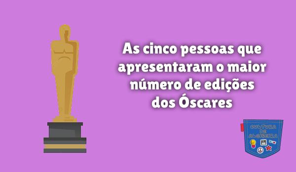 apresentadores mais edições dos Óscares Cultura de Algibeira