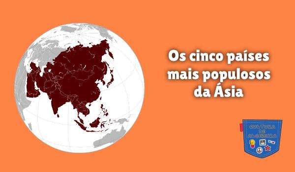 Os cinco países mais populosos da Ásia Cultura de Algibeira